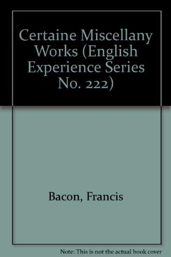 Certaine Miscellany Works (English Experience Series No.: Bacon, Francis