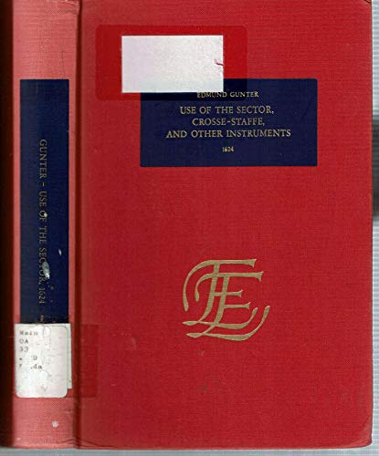 Use of the Sector, Crosse-Staffe, and Other Instruments (English Experience) (9022104222) by Edmund Gunter