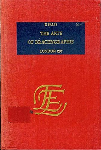 9789022104262: The Arte of Brachygraphie: That Is, to Write As Fast As a Man Speaketh Treatably, Writing but One Letter for a Word (English Experience, No 426)