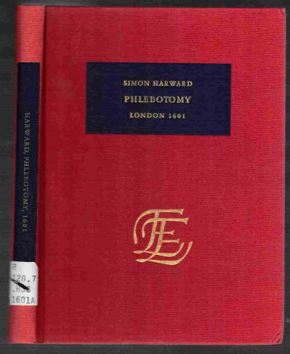 9789022105269: Phlebotomy: or, A treatise of letting of bloud, fitly seruing, as well for an aduertisement and remembrance to well minded chirurgians, as also to ... early printed books published in facsimile)