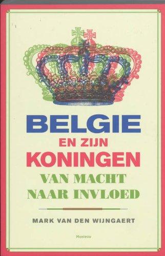 Belgie en zijn koningen: van macht naar: Wijngaert, M. van