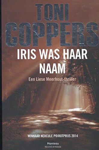 9789022332856: Iris was haar naam: een Liese Meerhout-thriller (Meesters in misdaad)
