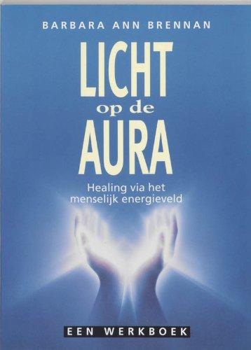 Licht op de aura ; healing via het menselijk energieveld: Brennan, Barbara Ann:
