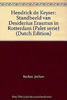 Hendrick de Keyser: Standbeeld van Desiderius Erasmus in Rotterdam (Palet serie) (Dutch Edition) (9789023007999) by Jochen Becker