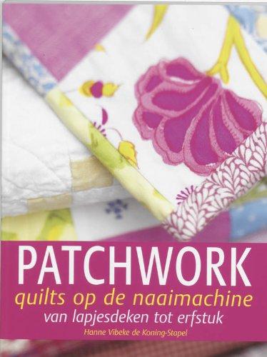 9789023008378: Patchwork quilts op de naaimachine: van lapjesdeken tot erfstuk (Patchwork & quilt bibliotheek)