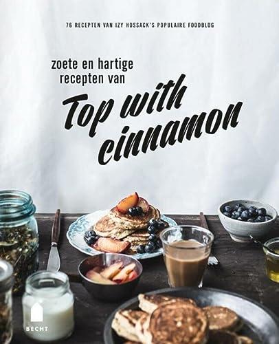 9789023014584: Zoete en hartige recepten van Top with cinnamon: 76 recepten van Izy Hossack's populaire foodblog