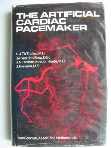 The Artificial Cardiac Pacemaker. Its History, Development and Clinical Application,: Thalen, H. J....
