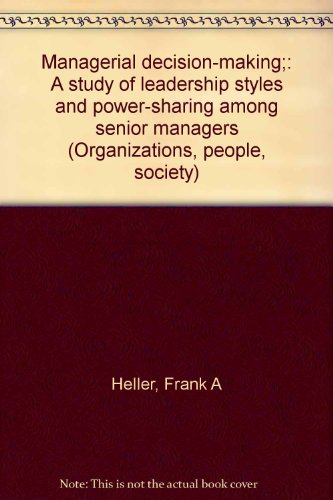 Managerial Decision-making: A Study of Leadership Styles and Power-sharing Among Senior Managers: ...