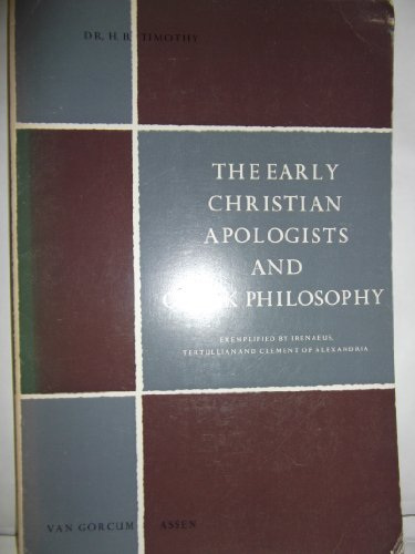 The Early Christian Apologists and Greek Philosophy. Exemplified by Irenaeus, Tertullian and ...
