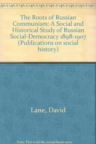 The Roots of Russian Communism: A Social and Historical Study of Russian Social-Democracy 1898-1907...