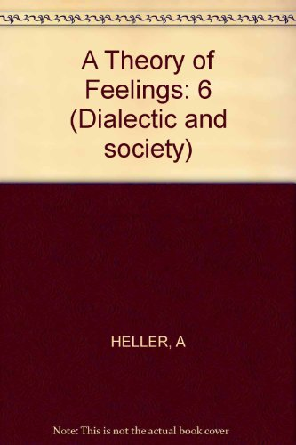 9789023216995: A Theory of Feelings: 6 (Dialectic and society)