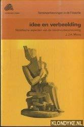 Idee en verbeelding. Filosofische aspecten van de literatuurbeschouwing: Mooij, J.J.A. de