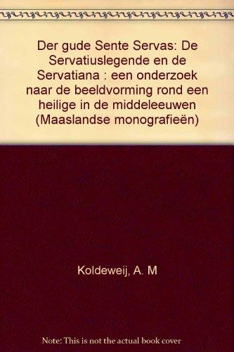 Der gude Sente Servas. De Servatiuslegende en de Servatiana : een onderzoek naar de beeldvorming ...