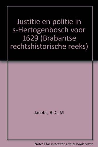 Justitie en politie in 's-Hertogenbosch voor 1629 : de bestuursorganisatie van een Brabantse ...