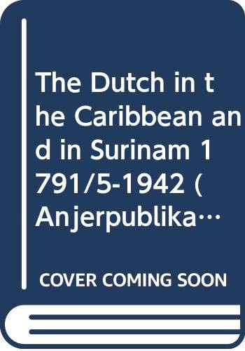 9789023224952: The Dutch in the Caribbean and in Surinam 1791/5-1942 (Anjerpublikaties)