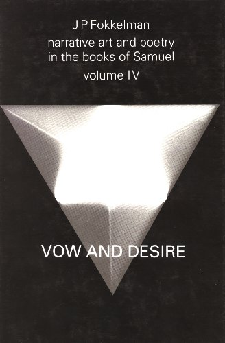 Narrative Art and Poetry in the Books of Samuel: Vow and Desire (I Sam. 1-12) Vol IV: A Full ...