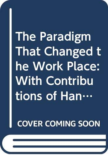 9789023228059: The Paradigm That Changed the Work Place: With Contributions of Hans Van Beinum, Fred Emery, Bjoern Gustavsen and Ulbo De Sitter (Social science for social action: toward organizational renewal)