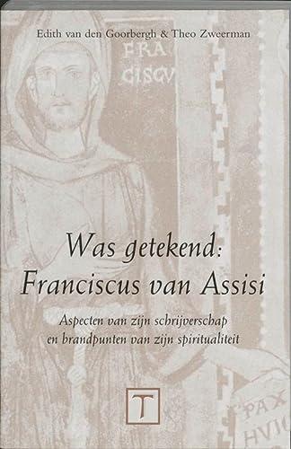 WAS GETEKEND: FRANCISCUS VAN ASSISI - Aspecten van zijn schrijverschap en brandpunten van zijn ...