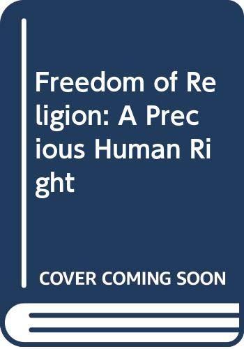 Freedom of Religion: A Precious Human Right: Jonneke M. M.