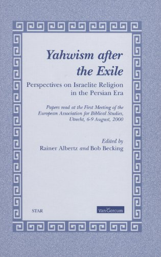 Yahwism after the Exile - Perspectives o Papers Read at the First Meeting of the European ...