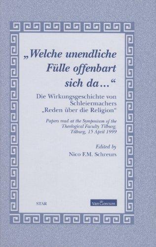 Welche unendliche Fulle offenbart sich d Die Wirkungsgeschichte von Schleiermachers Reden uber die ...