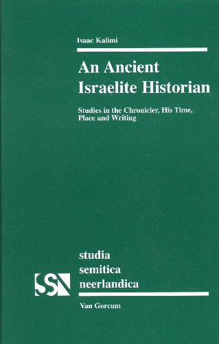 An Ancient Israelite Historian: Studies in the Chronicler, His Time, Place and Writing (Studia Semitica Neerlandica) (9789023240716) by Isaac Kalimi