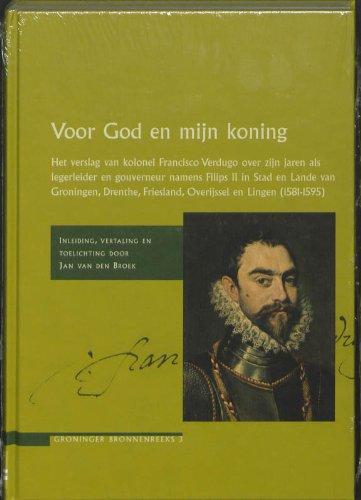 9789023245131: Voor god en mijn koning: het verslag van kolonel Francisco Verdugo over zijn jaren als legerleider en gouverneur namens Filips II in Stad en Lande van ... Lingen (1581-1595) (Groninger bronnen reeks)