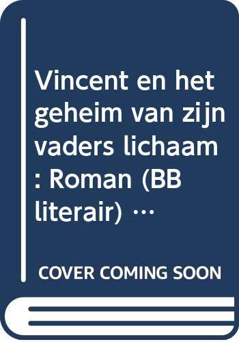 Vincent en het geheim van zijn vaders lichaam: Roman (BB literair) (Dutch Edition) (9023407296) by Kousbroek, Rudy