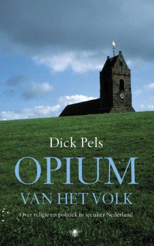 Opium van het volk. Over religie en politiek in seculier Nederland.: PELS, DICK.