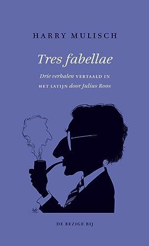 Tres fabellae. Drie verhalen vertaald in het Latijn.: Mulisch, Harry & Roos, Julius.