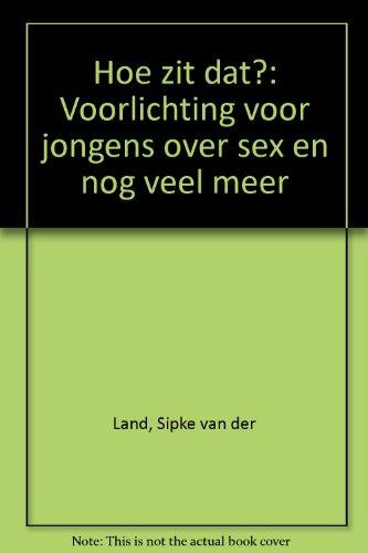 9789024212866: Hoe zit dat?: Voorlichting voor jongens over sex en nog veel meer (Dutch Edition)
