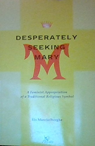 Desperately Seeking Mary: A Feminist Appropriation of a Traditional Religious Symbol: Els ...