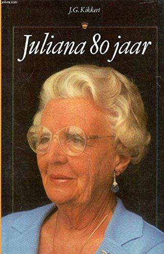 Juliana 80 jaar (Dutch Edition): J. G Kikkert