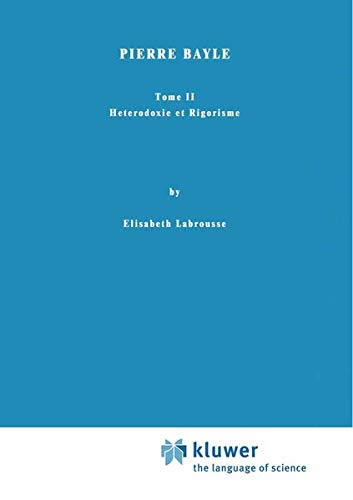 Pierre Bayle: Tome II Heterodoxie ET Rigorisme (Hardback): Elisabeth Labrousse