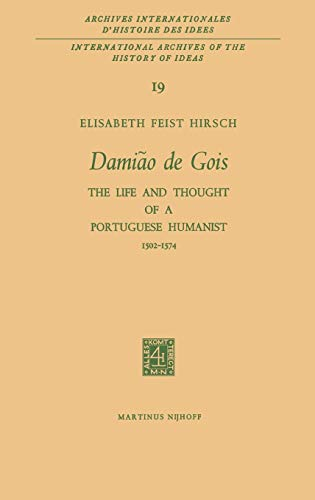 Damiao De Gois: The Life and Thought of a Portuguese Humanist, 1502-1574 (Hardback): Elisabeth ...