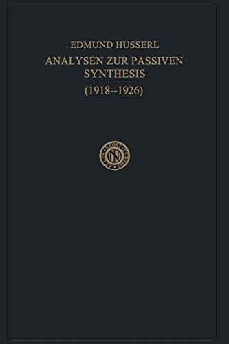 Analysen zur Passiven Synthesis Aus Vorlesungs- und Forschungsmanuskripten 1918-1926 Husserliana ...