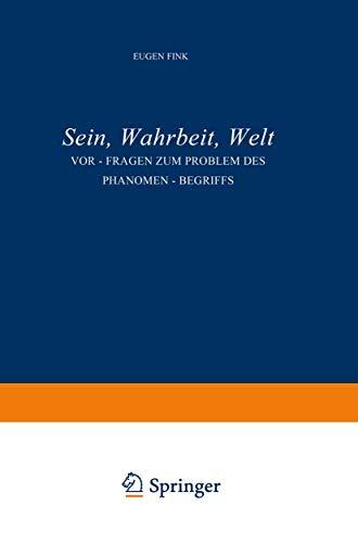 Sein, Wahrheit, Welt: VOR-Fragen Zum Problem Des Phanomen-Begriffs [Jul 31, 1958] Eugen Fink