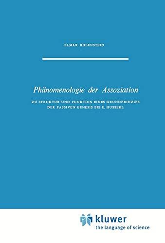 Phänomenologie der Assoziation : Zu Struktur und Funktion eines Grundprinzips der passiven Genesis bei E. Husserl - E. Holenstein