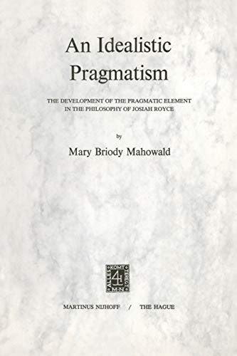 9789024711840: An Idealistic Pragmatism: The Development of the Pragmatic Element in the Philosophy of Josiah Royce