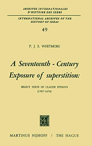 9789024712984: A Seventeenth-Century Exposure of Superstition: Select Texts of Claude Pithoys (1587–1676) (International Archives of the History of Ideas Archives internationales d'histoire des idées)