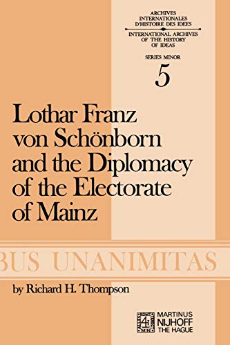 Lothar Franz Von Schonborn and the Diplomacy of the Electorate of Mainz: From the Treaty of Ryswick...