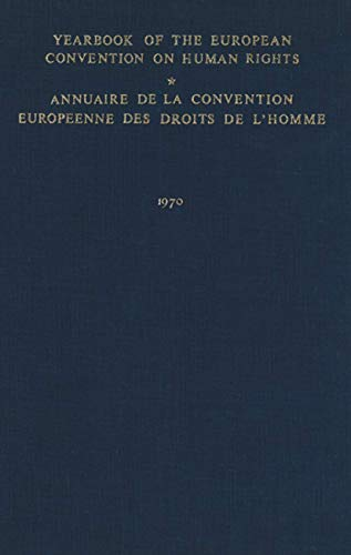 Yearbook of the European Convention on Human Rights/annuaire De La Convention Europeenne Des Droits De L'homme 1970 (Yearbook of the European Convention on Human Rights) (9024715040) by Council of Europe Staff