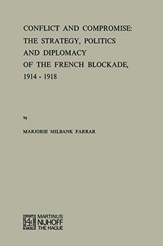 9789024715541: Conflict and Compromise: The Strategy, Politics and Diplomacy of the French Blockade, 1914–1918