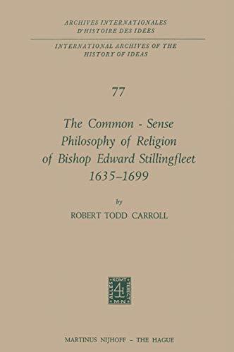 The Common-Sense Philosophy of Religion of Bishop Edward Stillingfleet, 1635-1699: Carroll, Robert ...