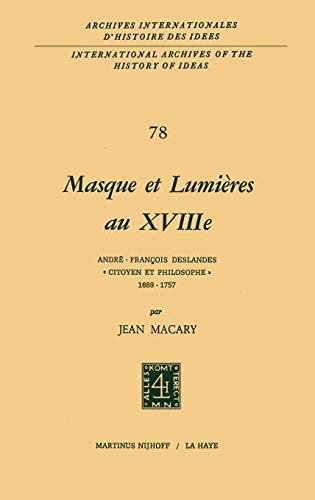9789024716982: Masque et lumières au XVIIIième siècle: André-François Deslandes, `Citoyen et philosophe' (1689-1757): AndrÉ-FranÇOis Deslandes, ... internationales d'histoire des idées)