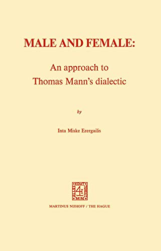 9789024717040: Male and Female: An Approach to Thomas Mann's Dialectic: An Approach to Thomas Mann's Dialectic