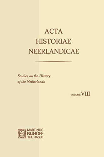 Acta Historiae Neerlandicae. Studies on the History of the Netherlands. Volume VIII.: SCHÖFFER, I, ...