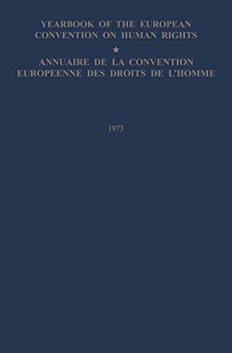 Yearbook of the European Convention on Human Rights/annuaire De La Convention Europeenne Des Droits De L'homme 1973 (Yearbook of the European Convention on Human Rights) (9024717841) by Council of Europe Staff