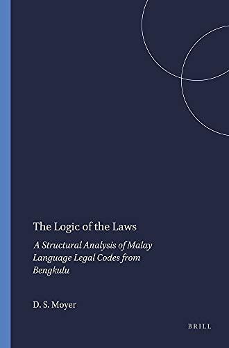 9789024718016: The logic of the laws: a structural analysis of Malay language legal codes from Bengkulu (Verhandelingen Van Het Koninklijk Instituut Voor Taal-, Land- En Volkenkunde)