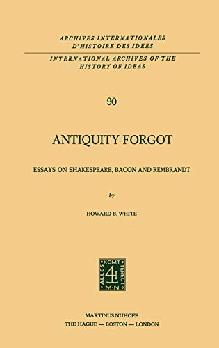 9789024719716: Antiquity Forgot: Essays on Shakespeare, Bacon and Rembrandt (International Archives of the History of Ideas Archives internationales d'histoire des idées)
